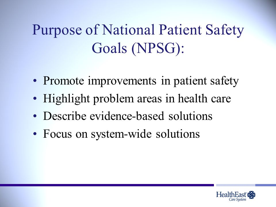 Purpose of National Patient Safety Goals (NPSG):
