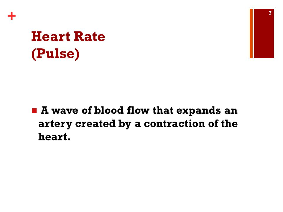 Heart Rate (Pulse) A wave of blood flow that expands an artery created by a contraction of the heart.