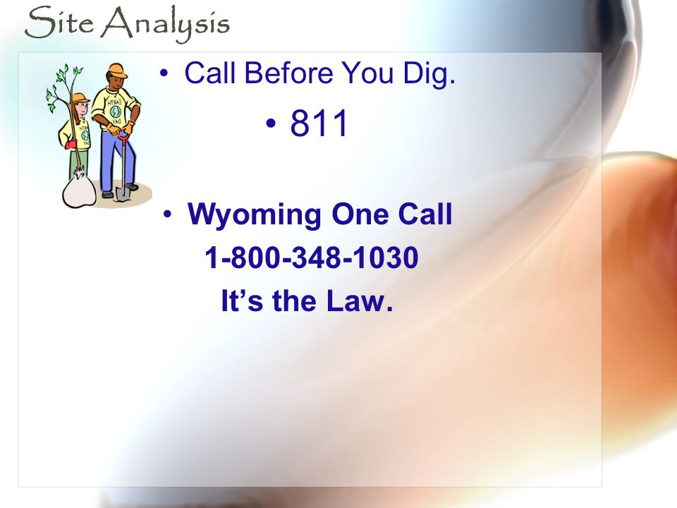 811 Site Analysis Call Before You Dig. Wyoming One Call 1-800-348-1030