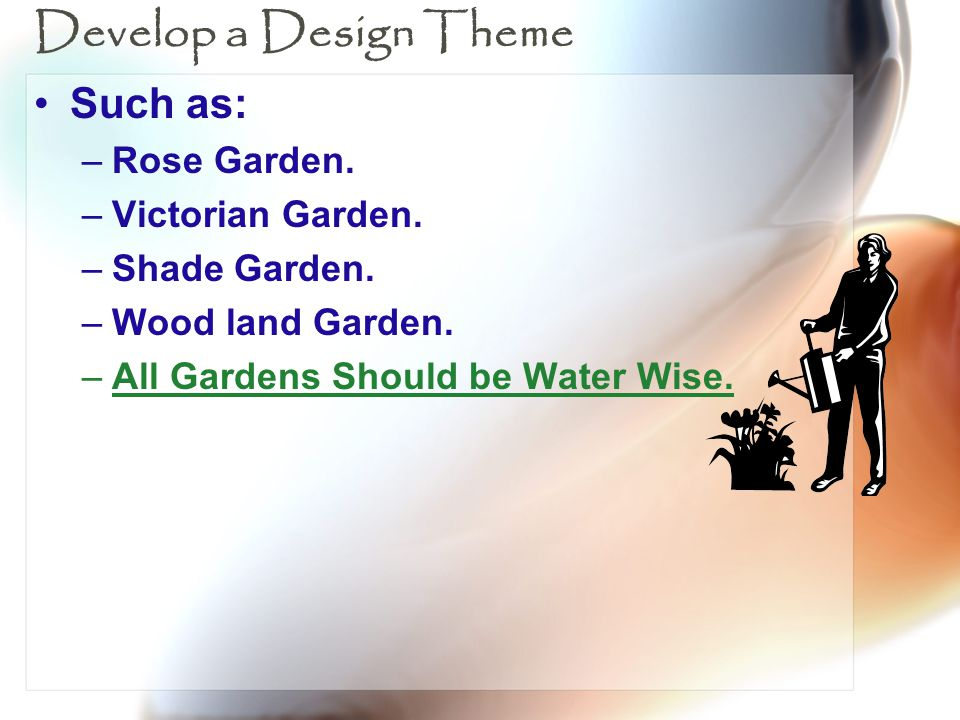 Develop a Design Theme Such as: Rose Garden. Victorian Garden.