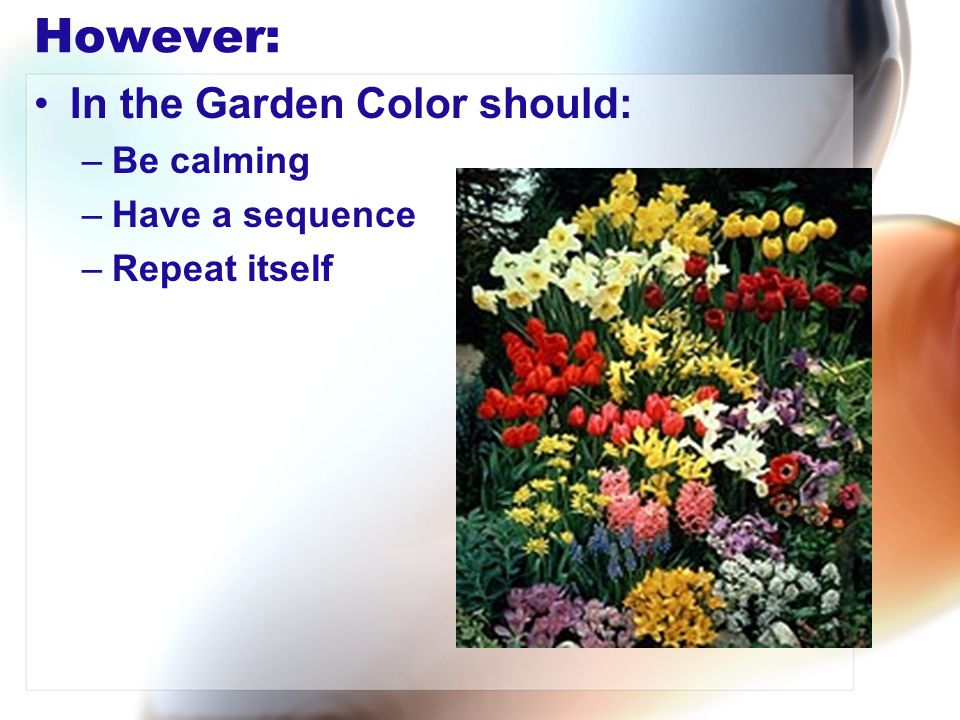 However: In the Garden Color should: Be calming Have a sequence