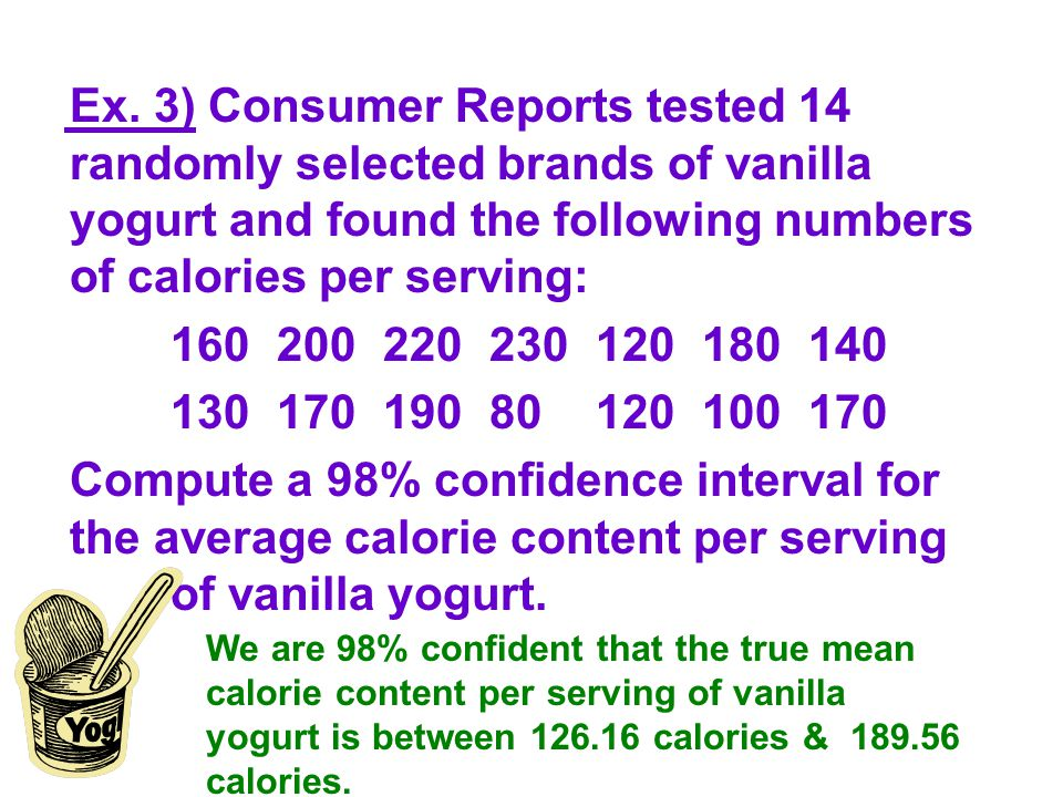 Ex. 3) Consumer Reports tested 14 randomly selected brands of vanilla yogurt and found the following numbers of calories per serving:
