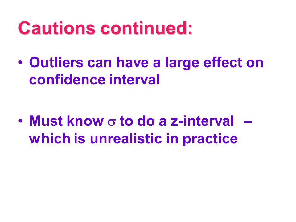Cautions continued: Outliers can have a large effect on confidence interval.