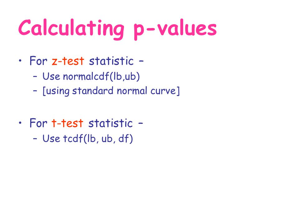 Calculating p-values For z-test statistic – For t-test statistic –