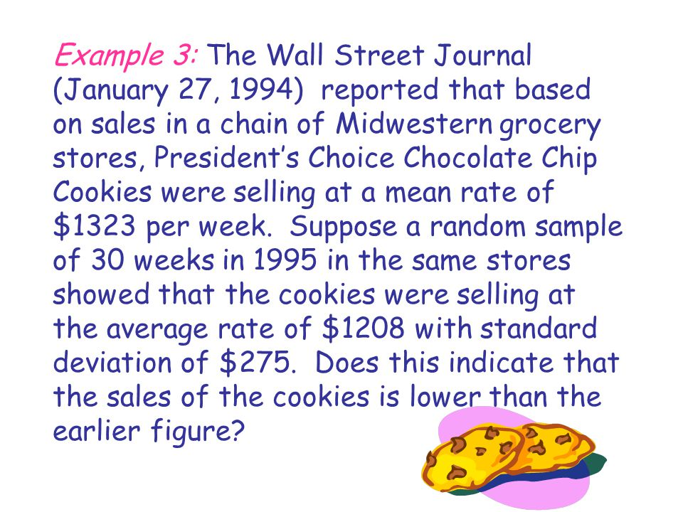 Example 3: The Wall Street Journal (January 27, 1994) reported that based on sales in a chain of Midwestern grocery stores, President's Choice Chocolate Chip Cookies were selling at a mean rate of $1323 per week.