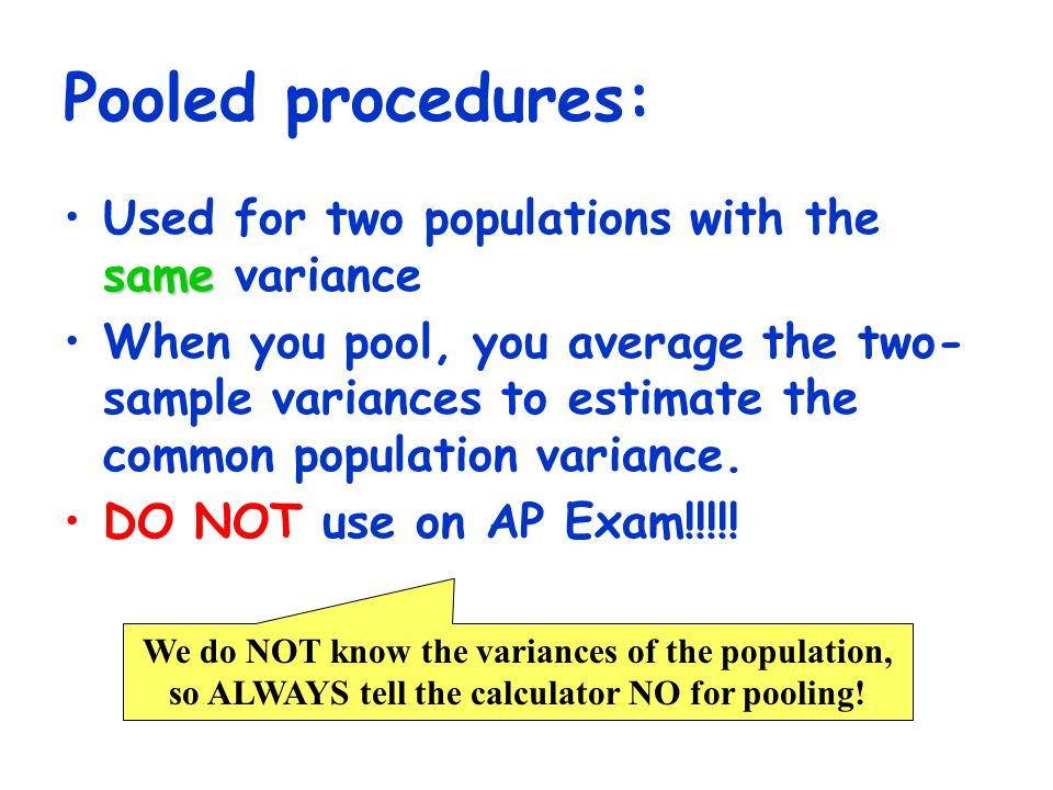 Pooled procedures: Used for two populations with the same variance