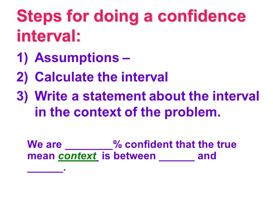 Steps for doing a confidence interval: