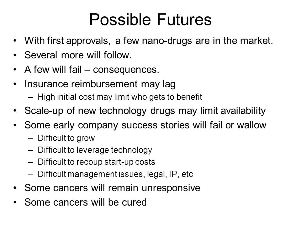 Possible Futures With first approvals, a few nano-drugs are in the market. Several more will follow.