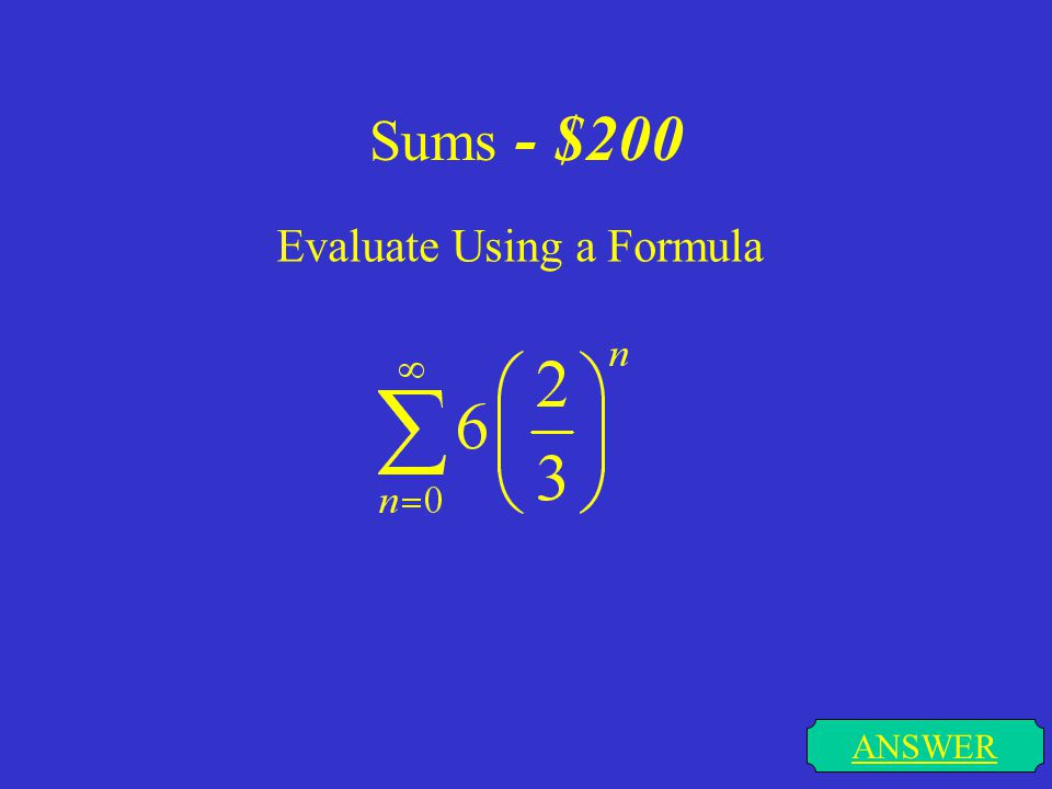 Sums - $200 Evaluate Using a Formula ANSWER