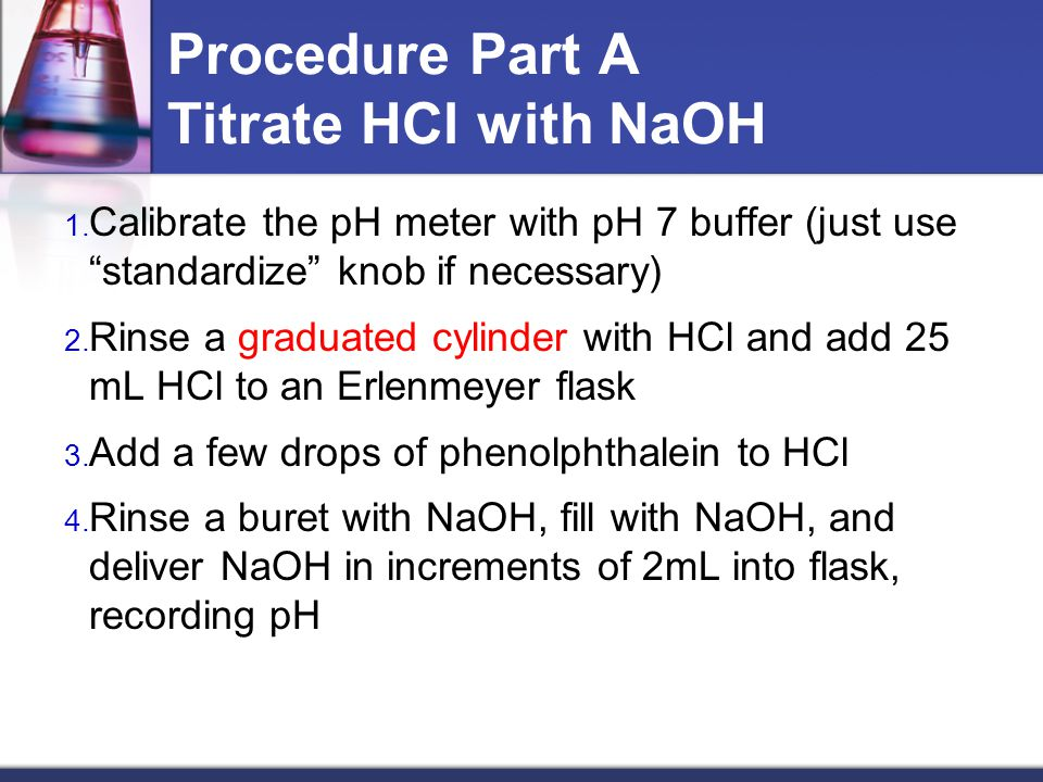 Procedure Part A Titrate HCl with NaOH
