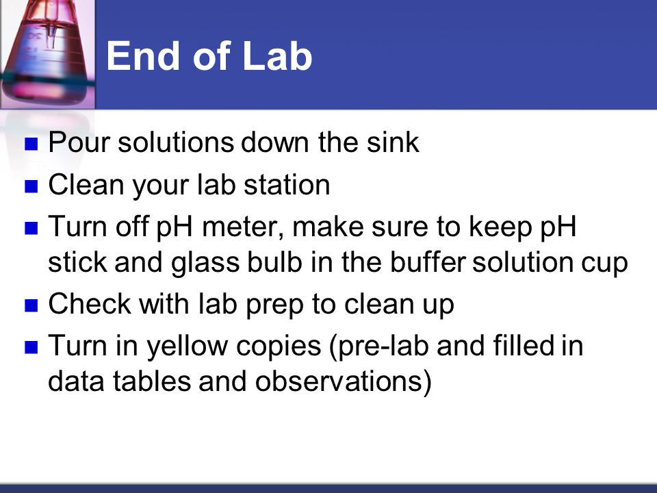 End of Lab Pour solutions down the sink Clean your lab station