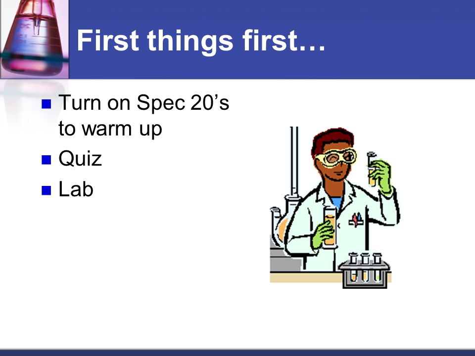 First things first… Turn on Spec 20's to warm up Quiz Lab