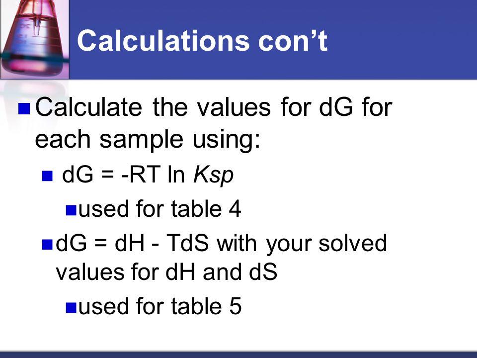 Calculations con't Calculate the values for dG for each sample using: