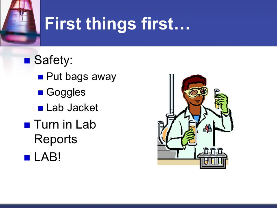 First things first… Safety: Turn in Lab Reports LAB! Put bags away