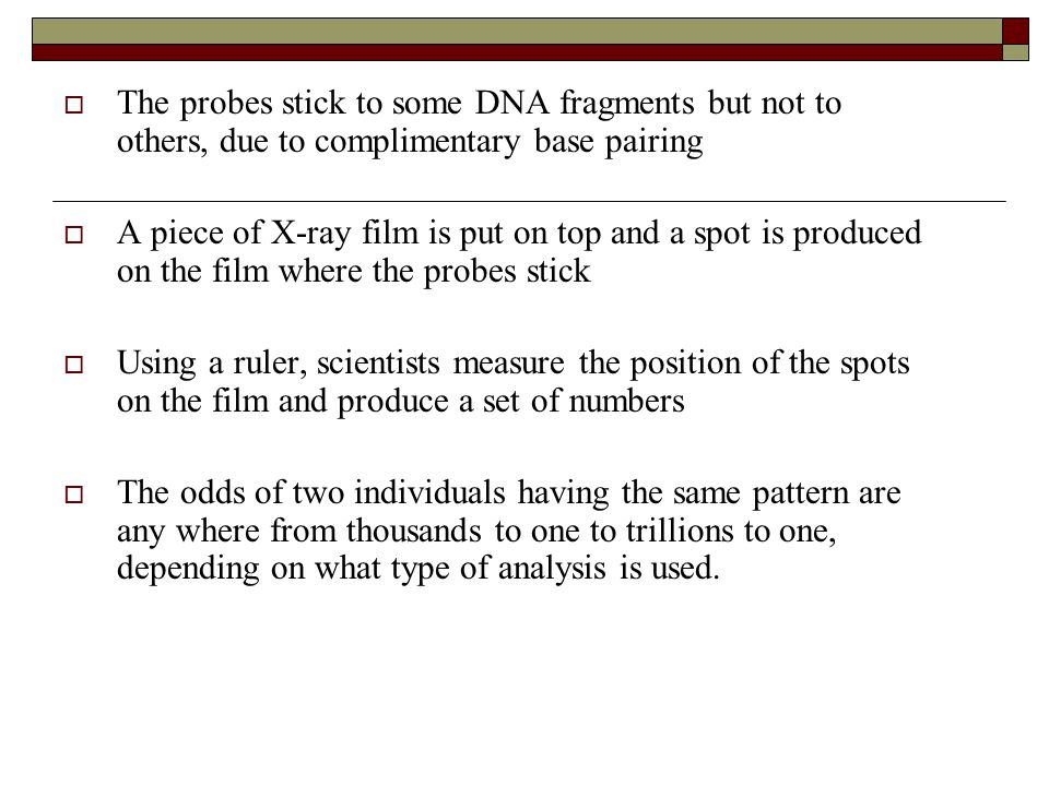 The probes stick to some DNA fragments but not to others, due to complimentary base pairing