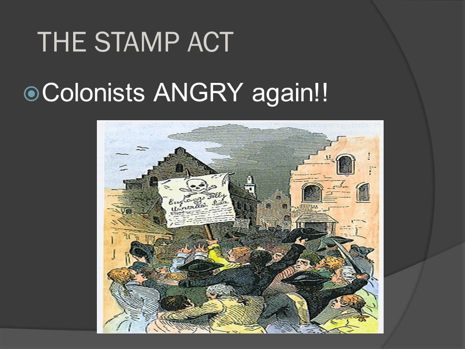 THE STAMP ACT Colonists ANGRY again!!