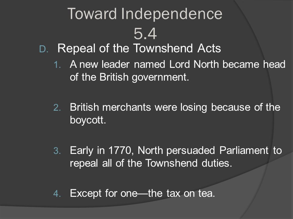Toward Independence 5.4 Repeal of the Townshend Acts