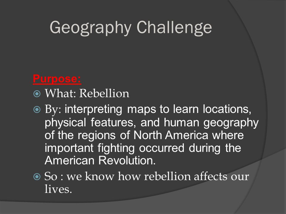 Geography Challenge What: Rebellion