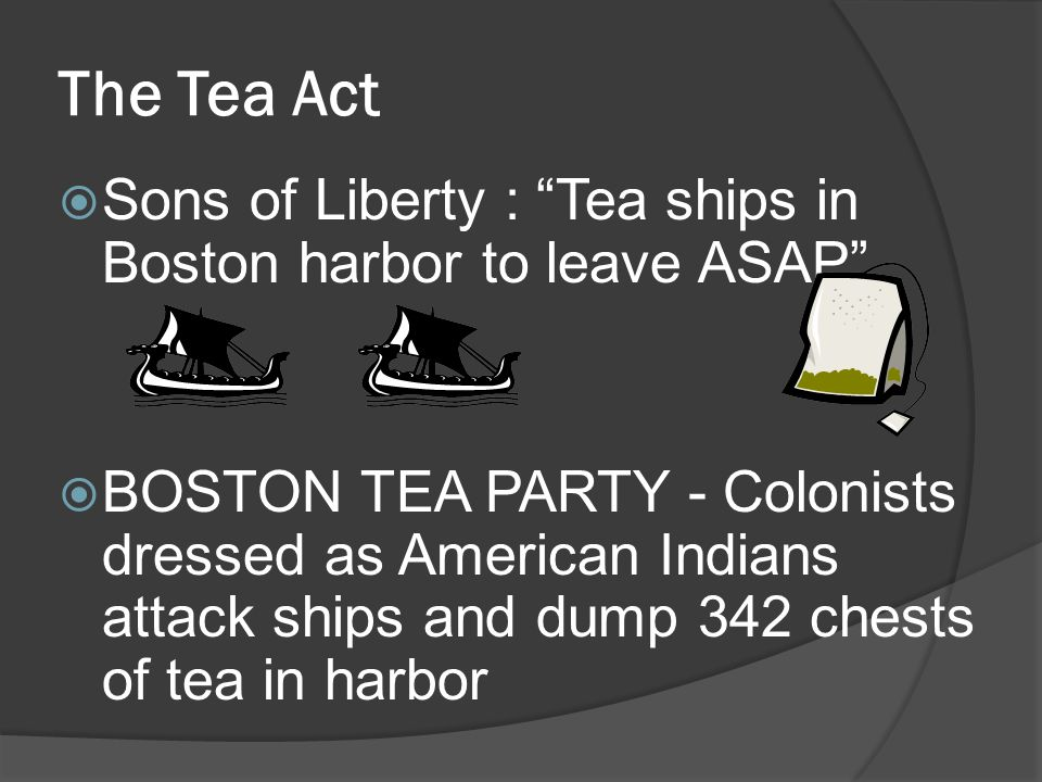 The Tea Act Sons of Liberty : Tea ships in Boston harbor to leave ASAP