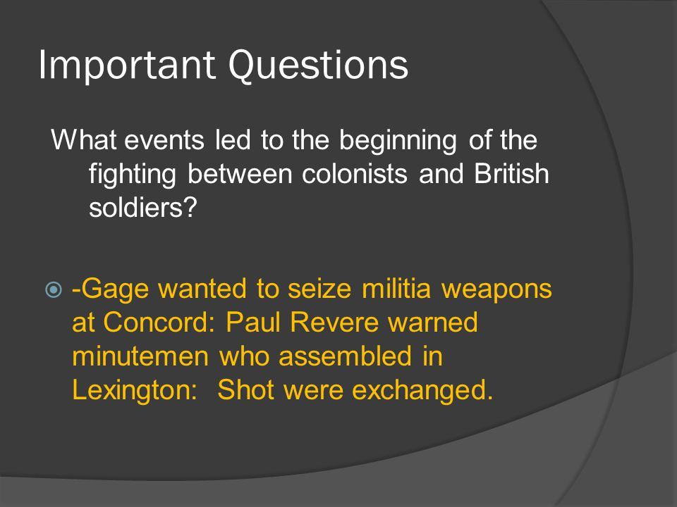 Important Questions What events led to the beginning of the fighting between colonists and British soldiers