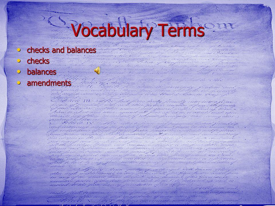 Vocabulary Terms checks and balances checks balances amendments