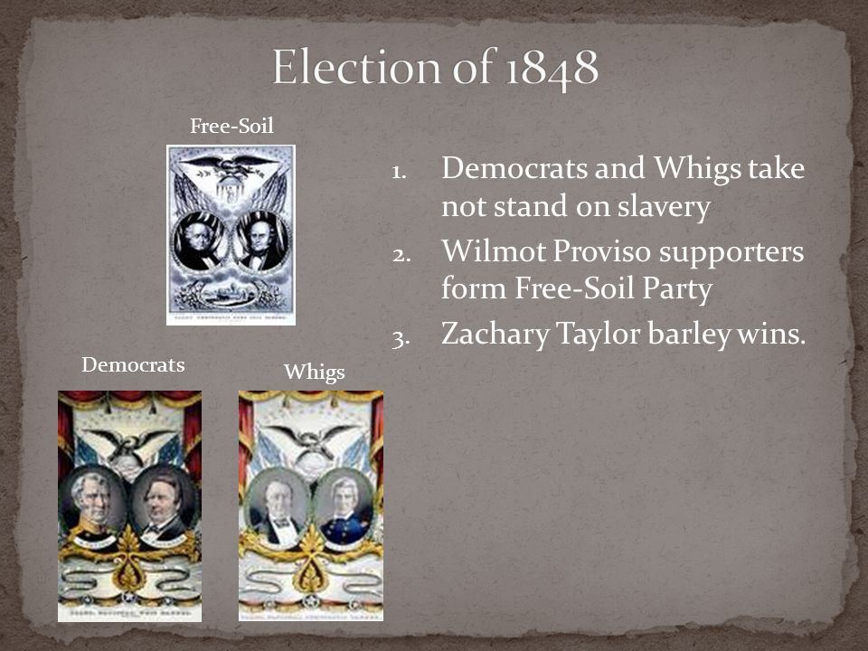 Election 0f 1848 Democrats and Whigs take not stand on slavery
