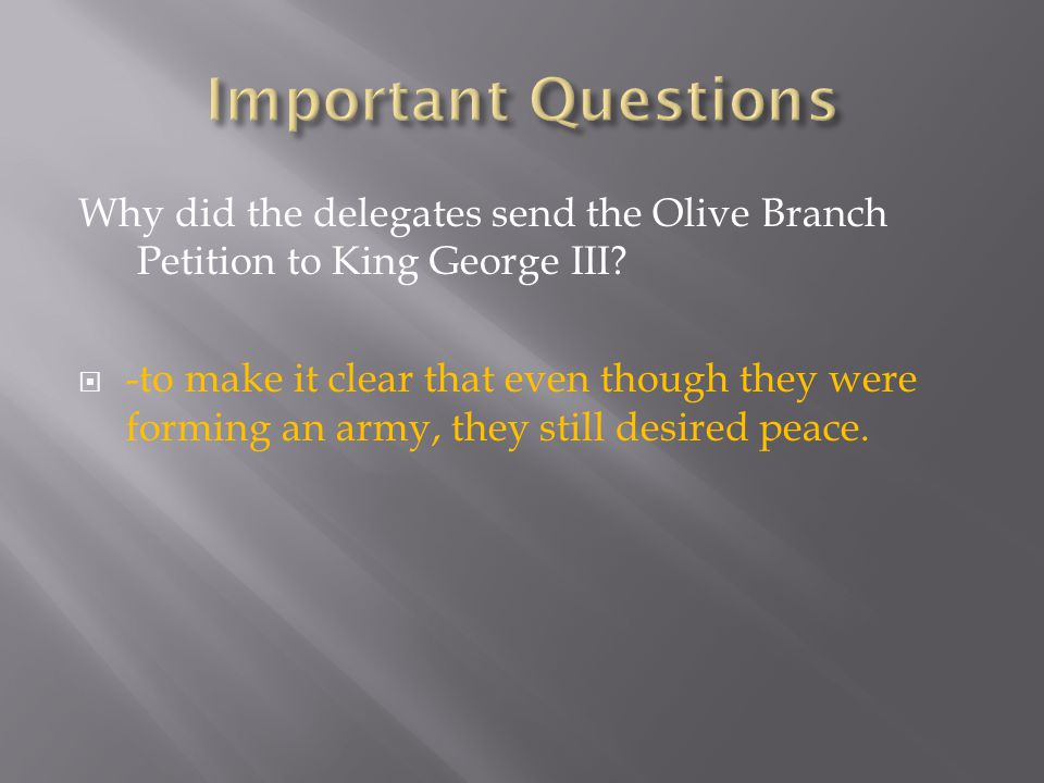 Important Questions Why did the delegates send the Olive Branch Petition to King George III