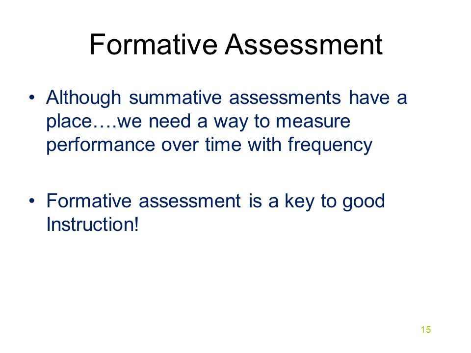 Formative Assessment Although summative assessments have a place….we need a way to measure performance over time with frequency.