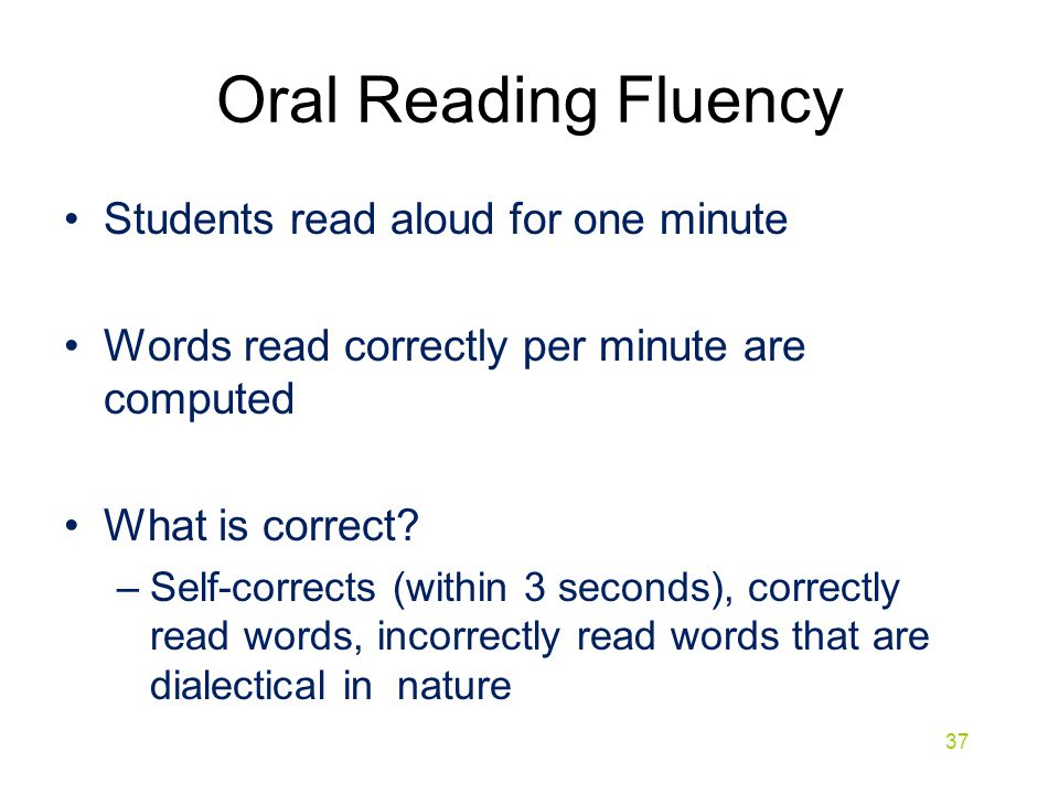 Oral Reading Fluency Students read aloud for one minute