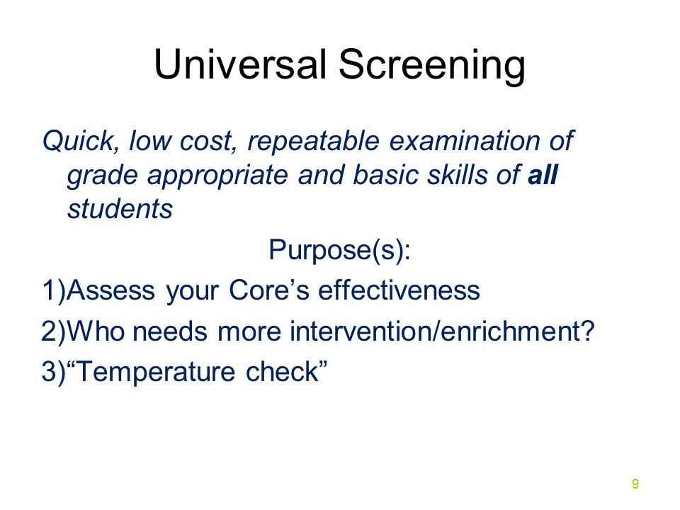 Universal Screening Quick, low cost, repeatable examination of grade appropriate and basic skills of all students.