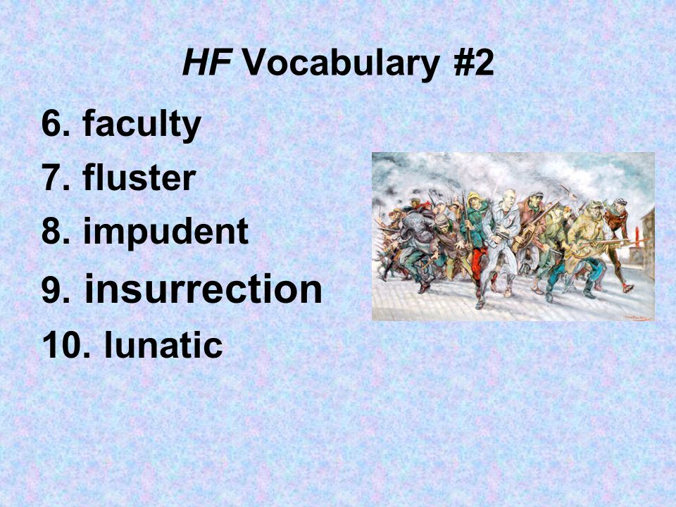 HF Vocabulary #2 6. faculty 7. fluster 8. impudent 9. insurrection 10. lunatic