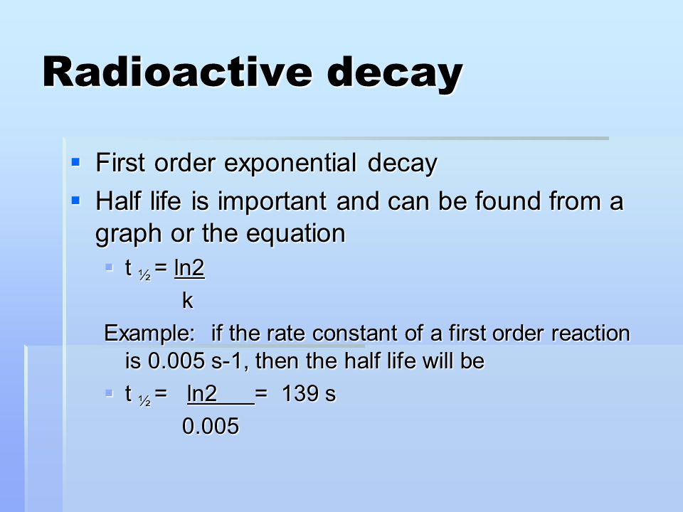 Radioactive decay First order exponential decay