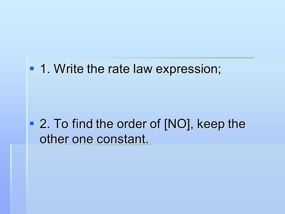 1. Write the rate law expression;
