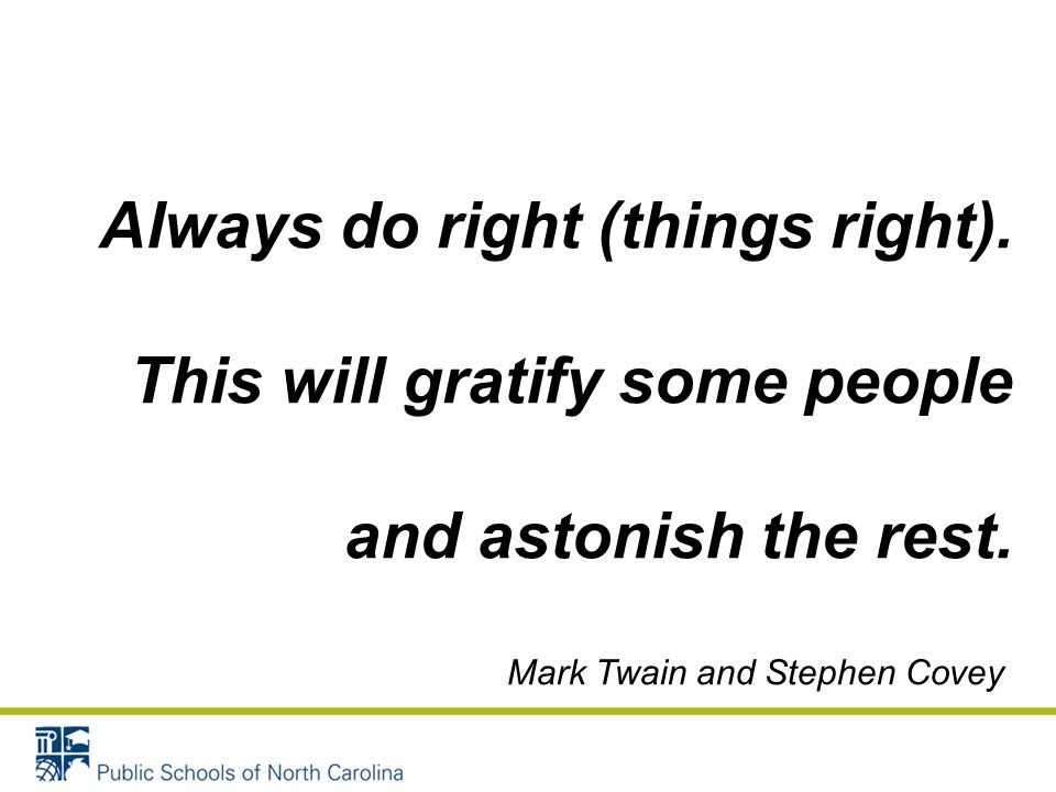 Always do right (things right). This will gratify some people