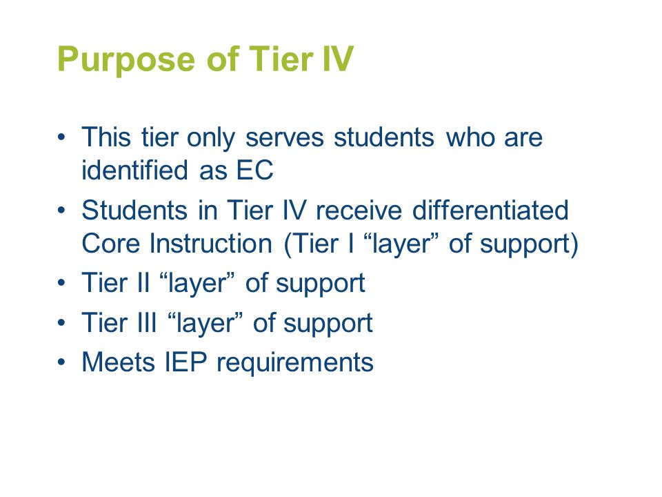 Purpose of Tier IV This tier only serves students who are identified as EC.