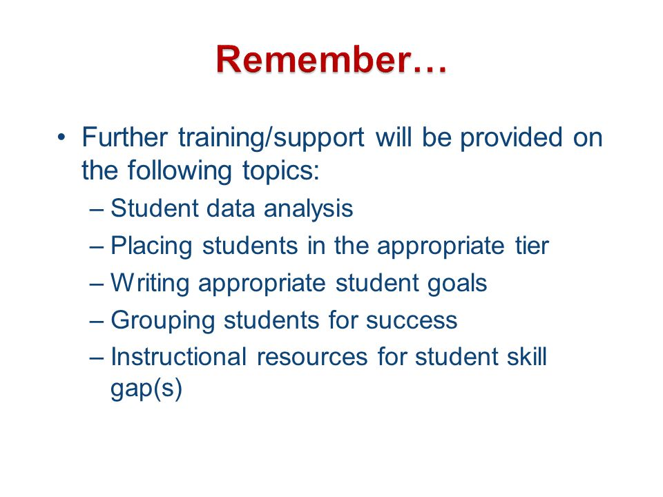 Remember… Further training/support will be provided on the following topics: Student data analysis.
