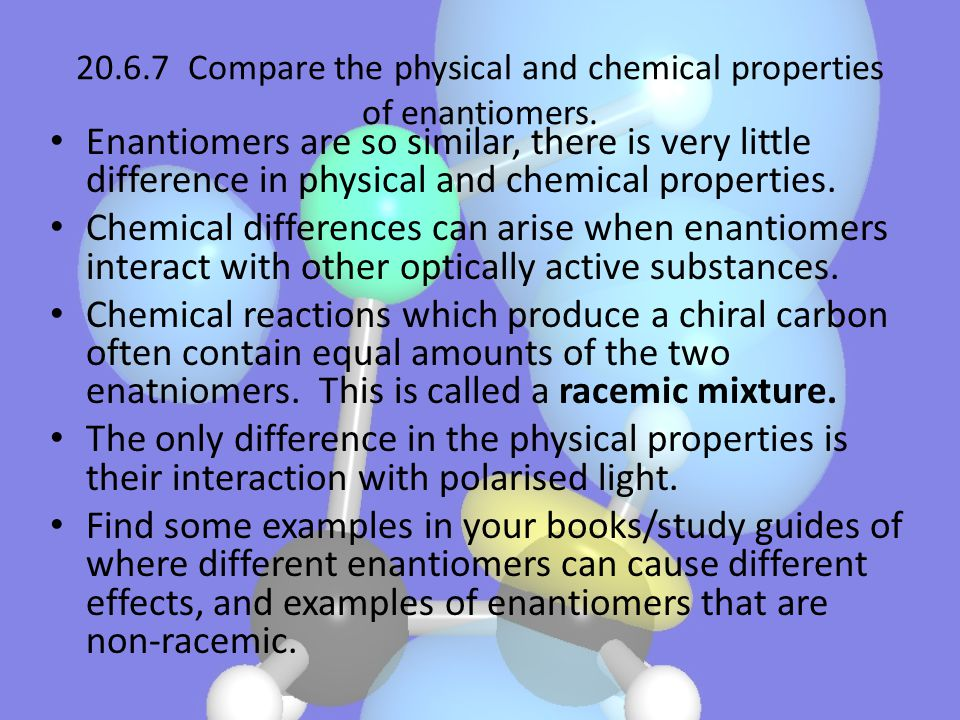 20.6.7 Compare the physical and chemical properties of enantiomers.