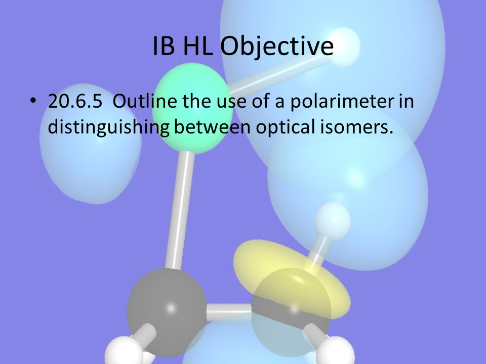 IB HL Objective 20.6.5 Outline the use of a polarimeter in distinguishing between optical isomers.