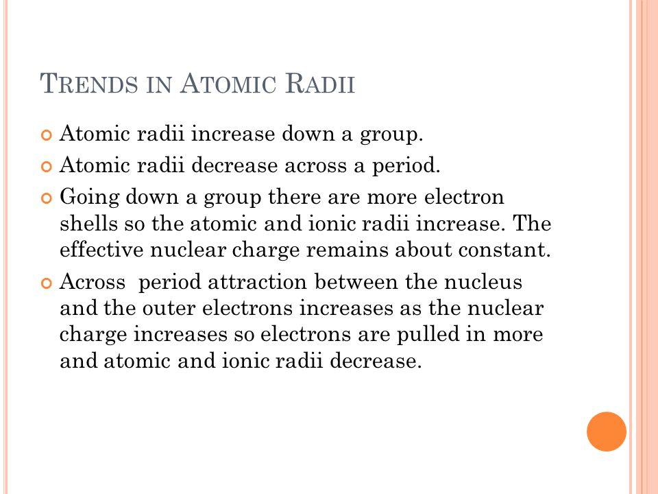 Trends in Atomic Radii Atomic radii increase down a group.