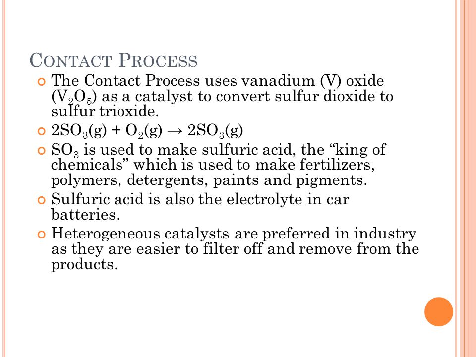 Contact Process The Contact Process uses vanadium (V) oxide (V2O5) as a catalyst to convert sulfur dioxide to sulfur trioxide.