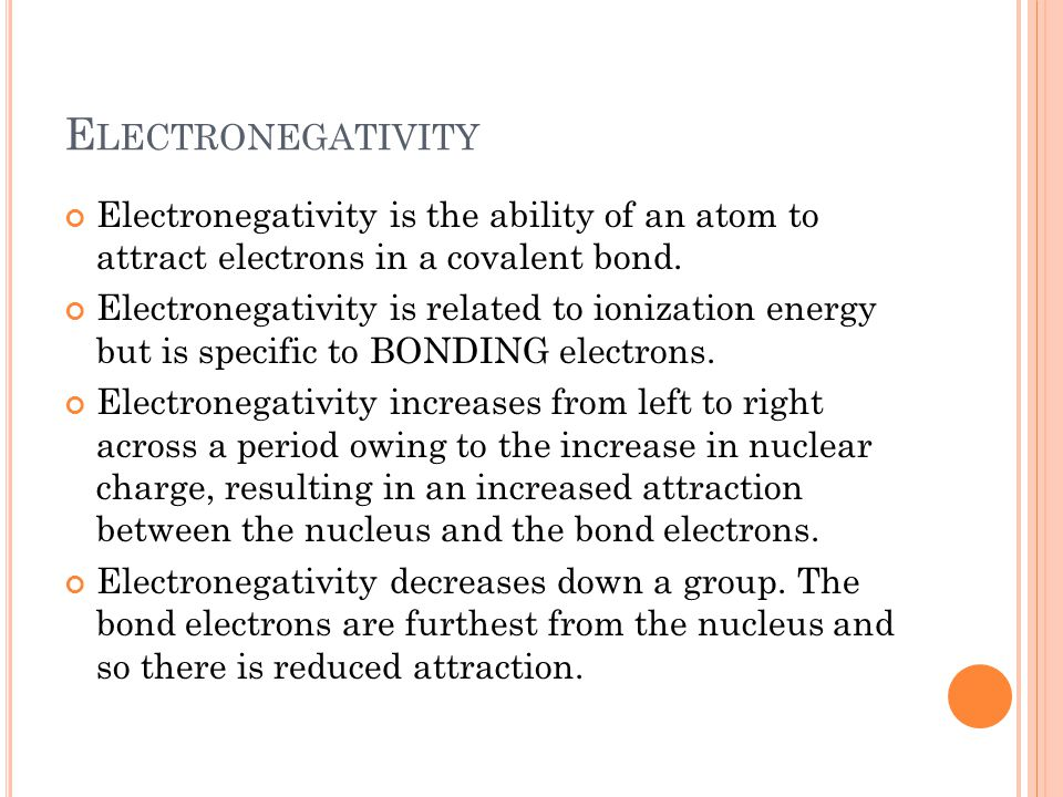Electronegativity Electronegativity is the ability of an atom to attract electrons in a covalent bond.