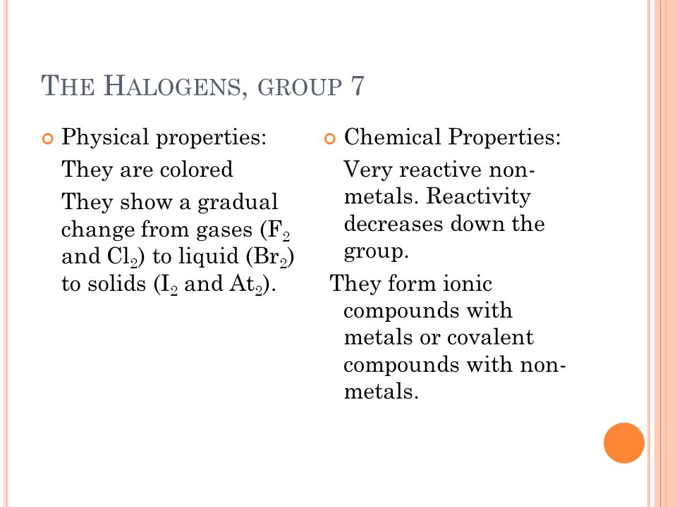 The Halogens, group 7 Physical properties: They are colored