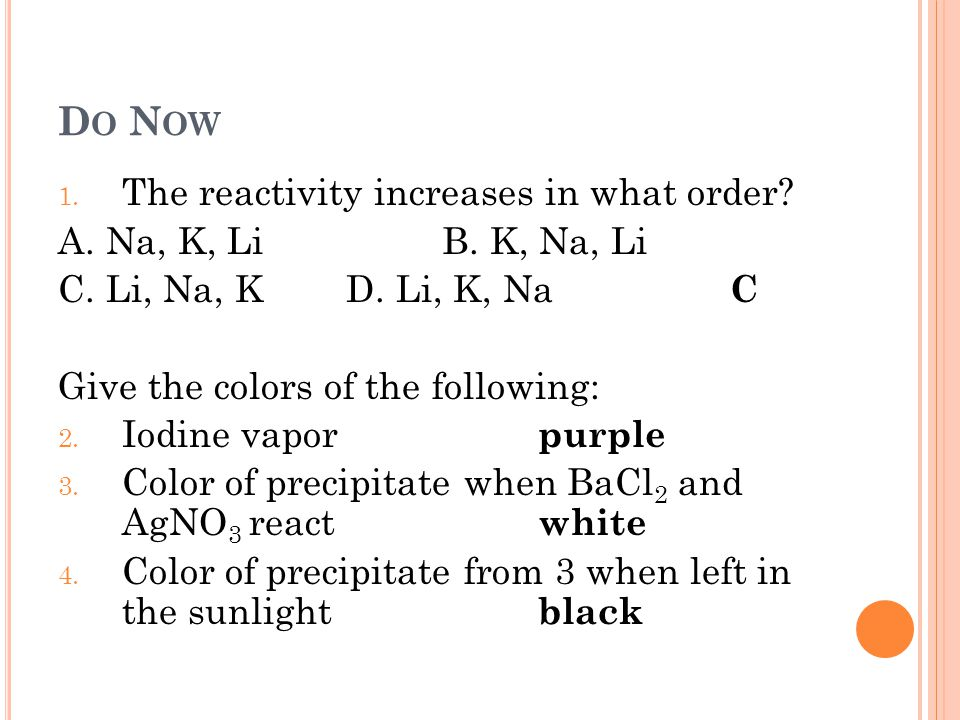 Do Now The reactivity increases in what order