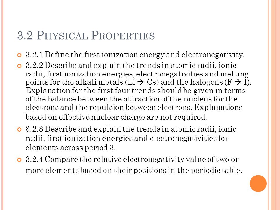 3.2 Physical Properties 3.2.1 Define the first ionization energy and electronegativity.