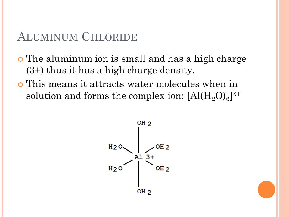 Aluminum Chloride The aluminum ion is small and has a high charge (3+) thus it has a high charge density.