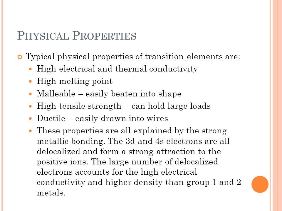 Physical Properties Typical physical properties of transition elements are: High electrical and thermal conductivity.