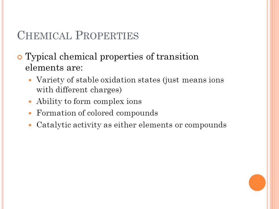 Chemical Properties Typical chemical properties of transition elements are: