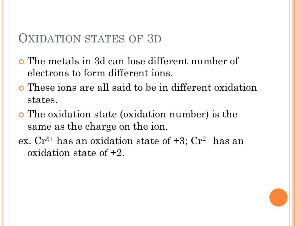 Oxidation states of 3d The metals in 3d can lose different number of electrons to form different ions.