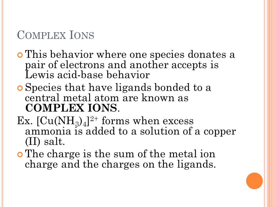 Complex Ions This behavior where one species donates a pair of electrons and another accepts is Lewis acid-base behavior.