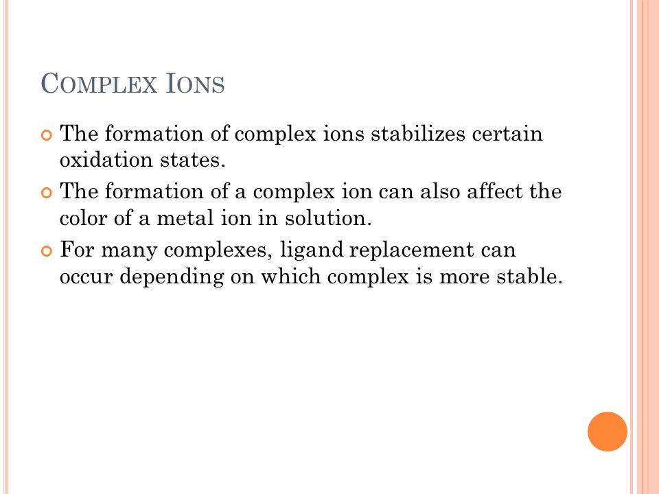 Complex Ions The formation of complex ions stabilizes certain oxidation states.